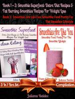 Smoothie Superfood: Detox Diet Recipes & Fat Burning Smoothies Recipes For Weight Loss (Best Detox Diet Smoothie Recipes) + Smoothies Are Like You