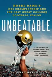 Unbeatable Notre Dame S 1988 Championship And The Last Great College Football Season Book PDF