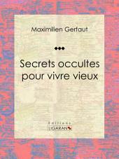 Secrets occultes pour vivre vieux