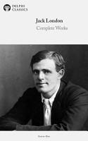 Delphi Complete Works of Jack London  Illustrated  PDF