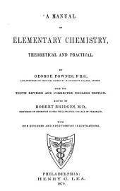 A Manual of Elementary Chemistry, Theoretical and Practical: From the 10th Revised and Corrected English Ed