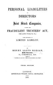 Personal liabilities of directors of Joint Stock Companies, under the Fraudulent Trustees' Act ... with remarks on limited liability ... Third edition
