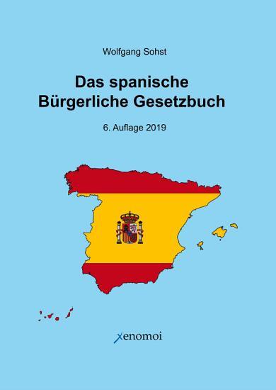 Das Spanische B  rgerliche Gesetzbuch   C  digo Civil und spanisches Notargesetz PDF