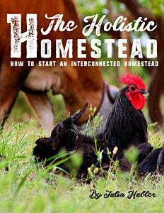 The Holistic Homestead Book