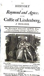 The History of Raymond and Agnes; Or, The Castle of Lindenberg: A Romance ...