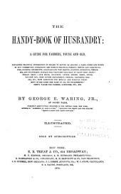 The handy-book of husbandry: a guide for farmers, young and old ...