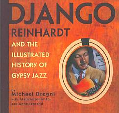 Django Reinhardt and the Illustrated History of Gypsy Jazz PDF