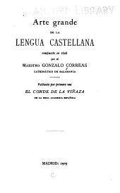 Arte grande de la lengua castellana: Compuesto en 1626 por el maestro Gonzalo Correas... Publicalo por primera vez el conde de la Viñaza...