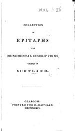 """Collection of Epitaphs and monumental inscriptions, chiefly in Scotland [including R. Monteith's """"Theater of Mortality,"""" etc.]."""