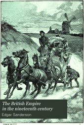 The British Empire in the Nineteenth Century: Its Progress and Expansion at Home and Abroad, Comprising a Description and History of the British Colonies and Dependencies, Volume 3