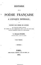 Histoire de la poésie française à l'époque impériale: ou, Exposé par ordre de genres de ce que les poètes français ont produit de plus remarquable depuis la fin du XVIIIe siècle jusqu'aux premières années de la restauration, Volume1