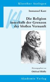 Immanuel Kant: Die Religion innerhalb der Grenzen der bloßen Vernunft