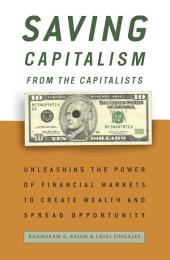 Saving Capitalism from the Capitalists: How Open Financial Markets Challenge the Establishment and Spread Prosperityto Rich and Poor Alike