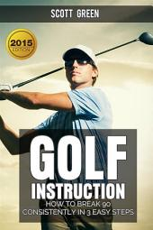 Golf Instruction : How To Break 90 Consistently In 3 Easy Steps