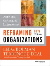 Reframing Organizations: Artistry, Choice, and Leadership, Edition 5