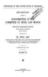 Conditions in the Copper Mines of Michigan: Hearings Before a Subcommittee... Sixty-third Congress, Second Session, Pursuant to H. Res. 387, a Resolution Authorizing and Directing the Committee of Mines and Mining to Make an Investigation of Conditions in the Copper Mines of Michigan. Feb. 16 [-25] 1914, Volumes 2-3