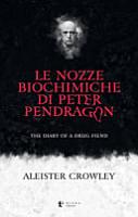 Le nozze biochimiche di Peter Pendragon  The diary of a drug fiend PDF