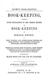 Book-keeping: containing a lucid explanation of the common method of book-keeping by single entry ...