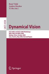 Dynamical Vision: ICCV 2005 and ECCV 2006 Workshops, WDV 2005 and WDV 2006, Beijing, China, October 21, 2005, Graz, Austria, May 13, 2006, Revised Papers