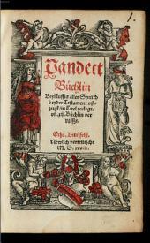Pandect-Büchlin: Beyläuffig aller Sprüch beyder Testament ußzugk in Titel zerlegt und XII. Büchlin