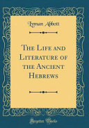 The Life and Literature of the Ancient Hebrews (Classic Reprint)