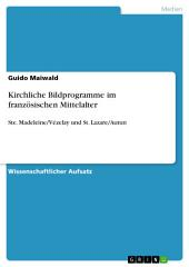 Kirchliche Bildprogramme im französischen Mittelalter: Ste. Madeleine/Vézelay und St. Lazare/Autun