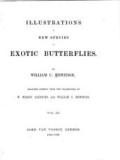 Illustrations of New Species of Exotic Butterflies: Selected Chiefly from the Collections of W. Wilson Saunders and William C. Hewitson, Volume 3
