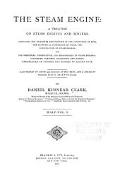 The Steam Engine: A Treatise on Steam Engines and Boilers, Volume 1