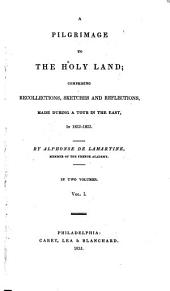 A Pilgrimage to the Holy Land: Comprising Recollections, Sketches and Reflections Made During a Tour in the East in 1832-1833