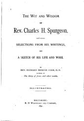 The Wit and Wisdom of Rev. Charles H. Spurgeon: Containing Selections from His Writings and a Sketch of His Life and Work