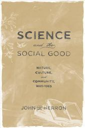 Science and the Social Good: Nature, Culture, and Community, 1865-1965