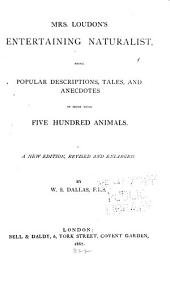 Mrs. Loudon's Entertaining Naturalist: Being Popular Descriptions, Tales, and Anecdotes of More Than Five Hundred Animals