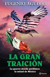 La gran traición: La guerra donde perdimos la mitad de México