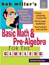 Bob Miller's Basic Math and Pre-Algebra for the Clueless, 2nd Ed.: Edition 2