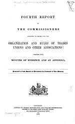 Report[s] of the Commissioners Appointed to Inquire Into the Organization and Rules of Trades Unions and Other Associations