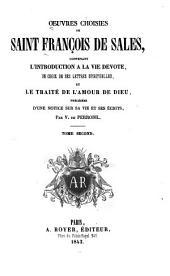 Oeuvres choisies: contenant l'introduction à la Vie dévote, un choix de ses lettres spirituelles, et le Traité de l'amour de Dieu, Volume2