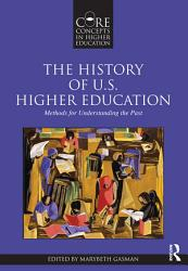 The History of U S  Higher Education   Methods for Understanding the Past PDF