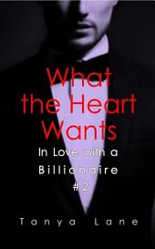 What the Heart Wants (In Love with a Billionaire #2)