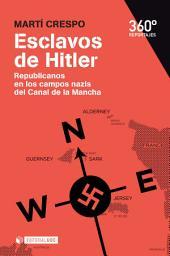 Esclavos de Hitler: Republicanos en los campos nazis del Canal de la Mancha