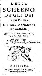 Dello scherno de gli Dei poema piacevole del sig. Francesco Bracciolini, con la Filide civettina e col Batino dell'istesso autore