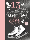 13 And Ice Skating Stole My Heart
