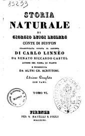 Storia naturale di Giorgio Luigi Leclerc conte di Buffon: Volume 6