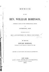 Memoir of the Rev. William Robinson: Formerly Pastor of the Congregational Church in Southington, Conn. : with Some Account of His Ancestors in this Country