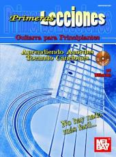 Primeras Lecciones: Guitarra Para Principiantes: Aprendiendo Aordes / Tocando Canciones: Learning Chords/PLaying Songs (Spanish Editon)