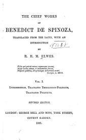 The Chief Works of Benedict de Spinoza: Introduction. Tractatus theologico-politicus. Tractatus politicus