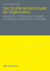 Das Straßenkinderprojekt als Organisation: Strukturen, Prozesse und Qualität am Beispiel eines Heims in Brasilien