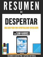 Resumen De  Despertar  Una Guia Para Una Espiritualidad Sin Religion   De Sam Harris  PDF