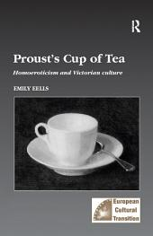 Proust's Cup of Tea: Homoeroticism and Victorian Culture