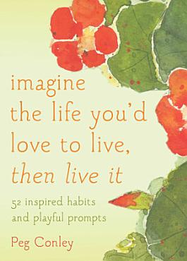 Imagine the Life You d Love to Live  Then Live It PDF