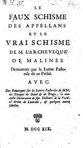 Le faux Schisme des appellans et le vrai schisme de l'archeveque de Malines Demontres par la lettre pastorale de ce prelat